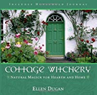 Cottage Witchery:Natural Magic For Hearth And Home