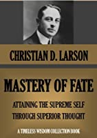 MASTERY OF FATE. Attaining The Supreme Self Through Superior Thought (Timeless Wisdom Collection Book 205)