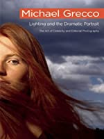 Lighting and the Dramatic Portrait: The Art of Celebrity and Editorial Photography: The Art of Celebrity Editorial Photography