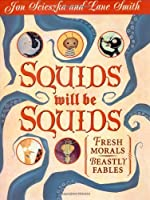Squids Will Be Squids: Fresh Morals for Modern Fables
