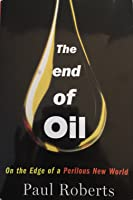 The End of Oil. On the Edge of a Perilous New World.