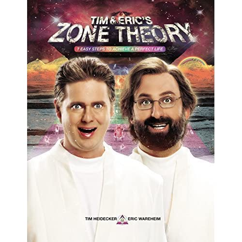 Tim and Eric's Zone Theory: 7 Easy Steps to Achieve a Perfect Life ...