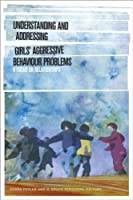 Understanding and Addressing Girls' Aggressive Behaviour Problems: A Focus on Relationships (SickKids Community and Mental Health)