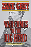 War Comes to the Big Bend: A Western Story