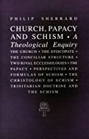 Church, Papacy, and Schism: A Theological Enquiry