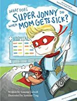 What Does Super Jonny Do When Mom Gets Sick? (U.S version).: An empowering tale
