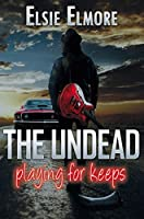 The Undead: Playing for Keeps