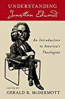 Understanding Jonathan Edwards: An Introduction to America's Theologian