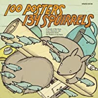 100 Posters / 134 Squirrels: A Decade of Hot Dogs, Large Mammals, and Independent Rock: The Handcrafted Art of Jay Ryan