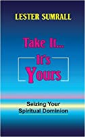 Take It... It's Yours: Seizing Your Spiritual Dominion