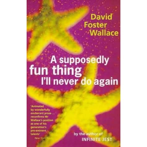 a supposedly fun thing ill never A supposedly fun thing i'll never do again essays and arguments by david foster wallace 353 pp boston: little, brown & company $2395.