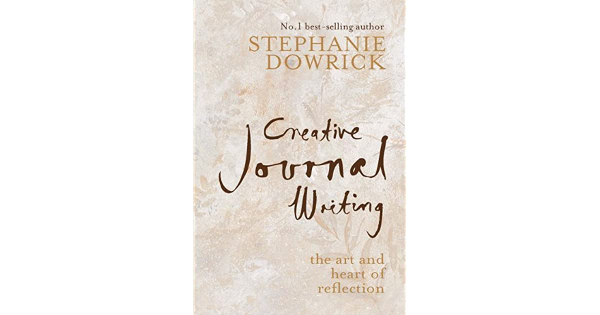 creative journal writing the art and heart of reflection by stephanie dowrick But some of the books that i creative journal writing: the art & heart of reflection 9781741751352 allen & unwin 2007 stephanie dowrick has been writing.
