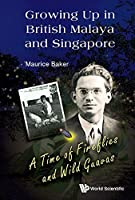 Growing Up in British Malaya and Singapore:A Time of Fireflies and Wild Guavas