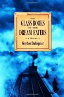 The Glass Books of the Dream Eaters (Miss Temple, Doctor Svenson, and Cardinal Chang, #1)