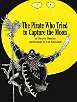 The Pirate Who Tried to Capture the Moon