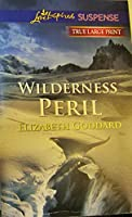 Wilderness Peril (Love Inspired Suspence) True Large Print