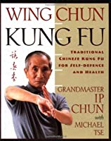 Wing Chun: Traditional Chinese Kung Fu for Self Defence & Health
