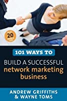 101 Ways to Build a Successful Network Marketing Business (101 Ways series)