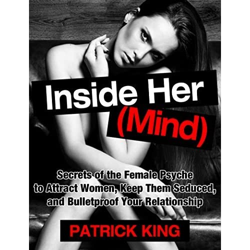 Attract Women: Inside Her (Mind): Secrets of the Female