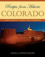 Recipes from Historic Colorado: A Restaurant Guide and Cookbook (Recipes from Historic...)