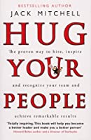 Hug Your People: The Proven Way To Hire, Inspire And Recognize Your Team And Achieve Remarkable Results