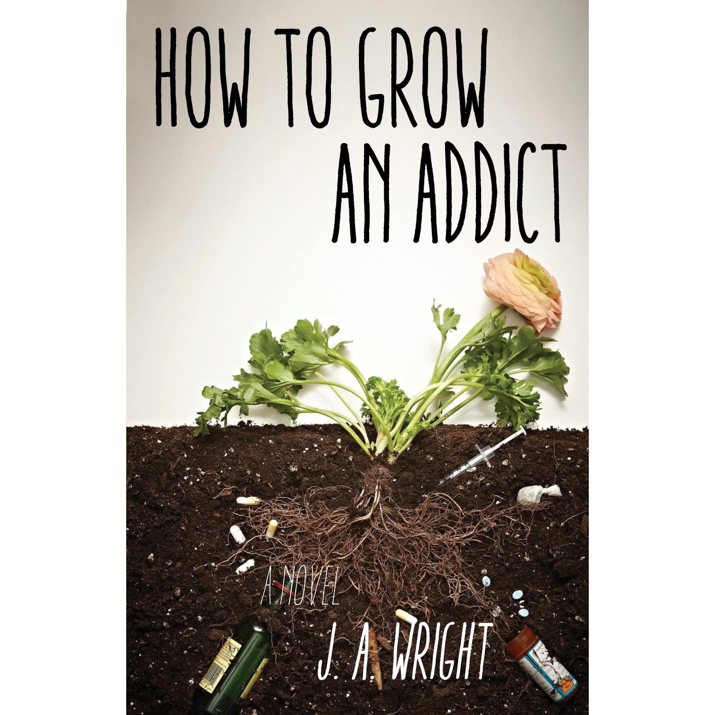 How To Grow An Addict By Ja Wright €� Reviews, Discussion, Bookclubs, Lists