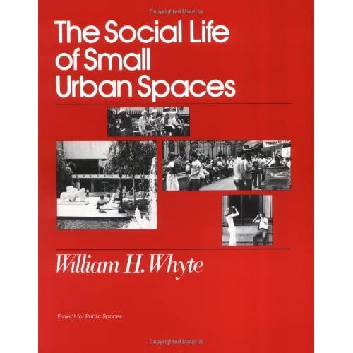 The social life of small urban spaces by william h whyte reviews discussion bookclubs lists - William whyte the social life of small urban spaces model ...