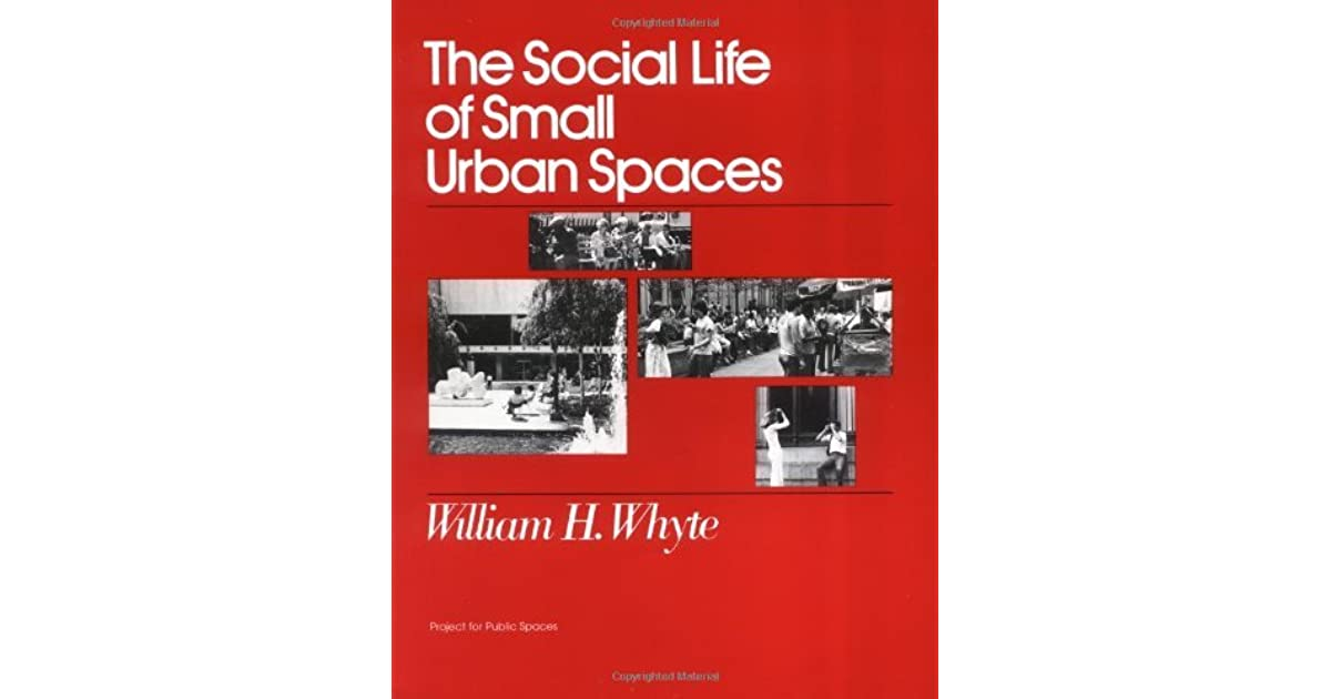 The social life of small urban spaces by william h whyte reviews discussion bookclubs lists - Social life in small urban spaces model ...