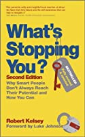 What's Stopping You: Why Smart People Don't Always Reach Their Potential and How You Can
