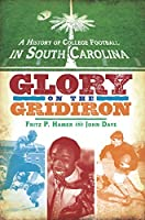 A History of College Football in South Carolina: Glory on the Gridiron (Sports History)