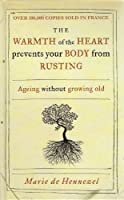 The Warmth of the Heart prevents your Body from Rusting - Ageing without growing old.