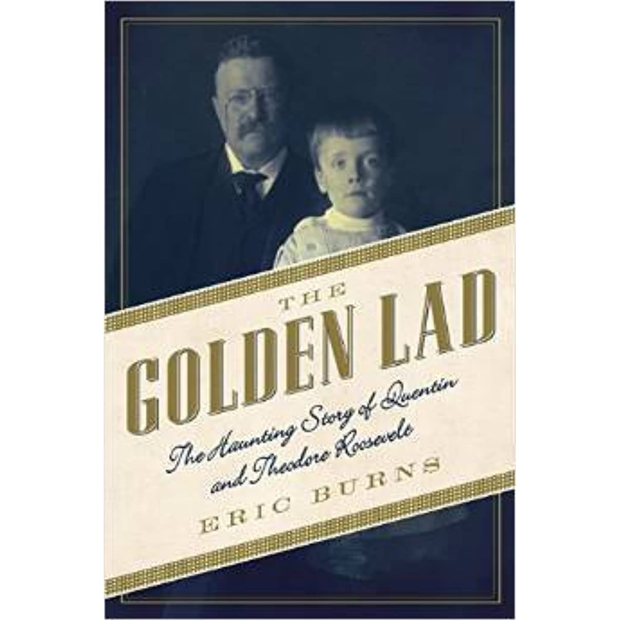 The Golden Lad: The Haunting Story Of Quentin And Theodore Roosevelt By  Eric Burns €� Reviews, Discussion, Bookclubs, Lists