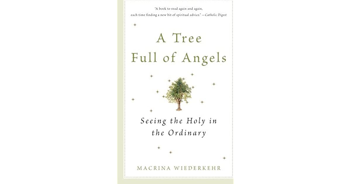 A Tree Full Of Angels Seeing The Holy In The Ordinary By border=