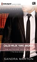 Caleb Wilde yang Angkuh (The Wilde Brothers, #2)
