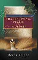 Thanksgiving, Praise and Worship
