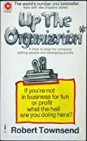 Up the Organization: how to stop the company stifling people and strangling profits