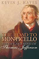 The Road to Monticello: The Life and Mind of Thomas Jefferson