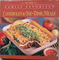 Casseroles & One-Dish Meals (All Time Family Favorites)