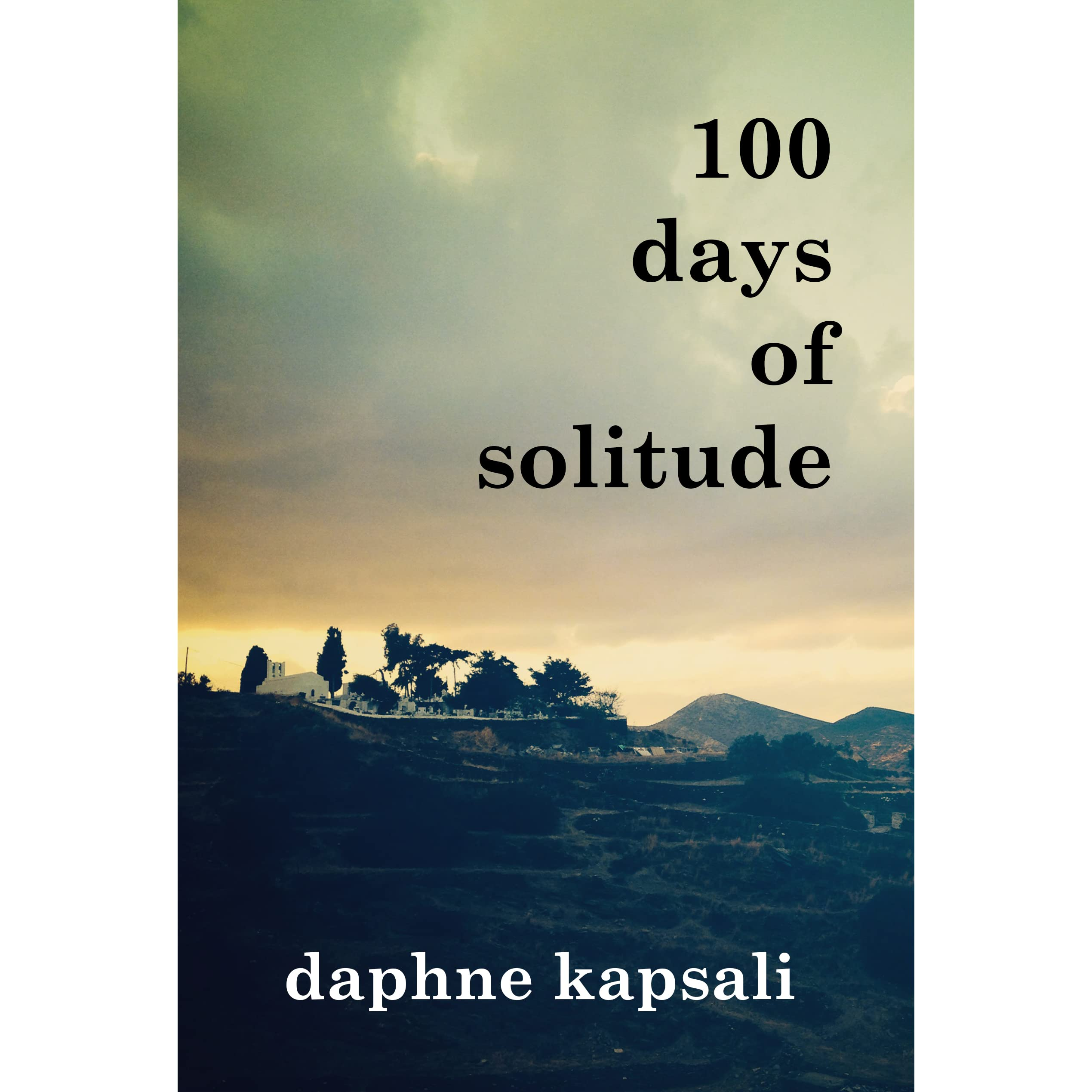 100 days of solitude by daphne kapsali reviews discussion 100 days of solitude by daphne kapsali reviews discussion bookclubs lists