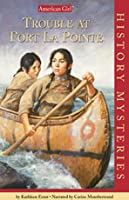 Trouble at Fort La Pointe (American Girl Historical Mystery)