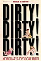 Dirty! Dirty! Dirty!: Of Playboys, Pigs, and Penthouse Paupers—An American Tale of Sex and Wonder