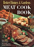 Better Homes and Gardens Meat Cook Book by Better Homes and