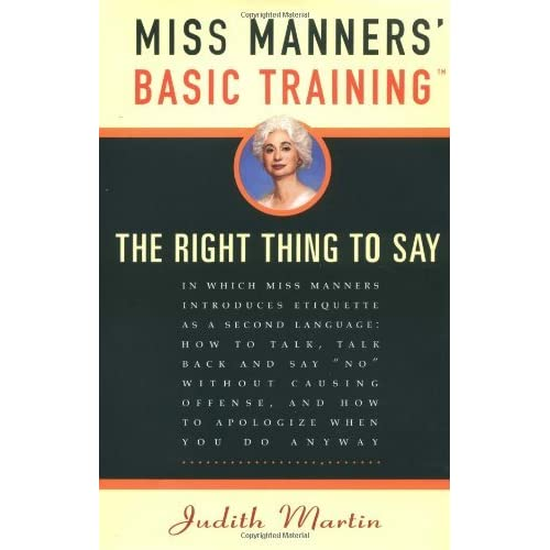 what would miss manners say Dear miss manners: when i was that they are already upset – which is to say still grieving, as you are and that they are also aware of the.