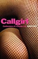 Callgirl: Confessions of a Double Life