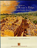 Desert Farmers at the River's Edge: The Hohokam and Puebleo Grande