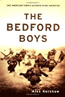 The Bedford Boys: One American Town's Ultimate D-day Sacrifice