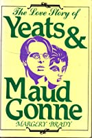 The Love Story of Yeats and Maud Gonne