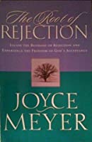 The Root of Rejection (Escape the Bondage of Rejection and Experience the Freedom of God's Acceptanc
