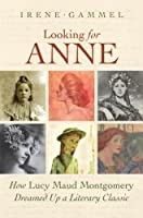 Looking for Anne: How Lucy Maud Montgomery Dreamed Up a Literary Classic