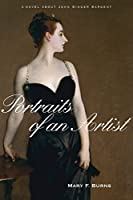Portraits of an Artist: A Novel about John Singer Sargent
